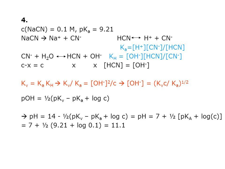 4. c(NaCN) = 0.1 M, pKa = 9.21. NaCN  Na+ + CN- HCN H+ + CN- Ka=[H+][CN-]/[HCN]
